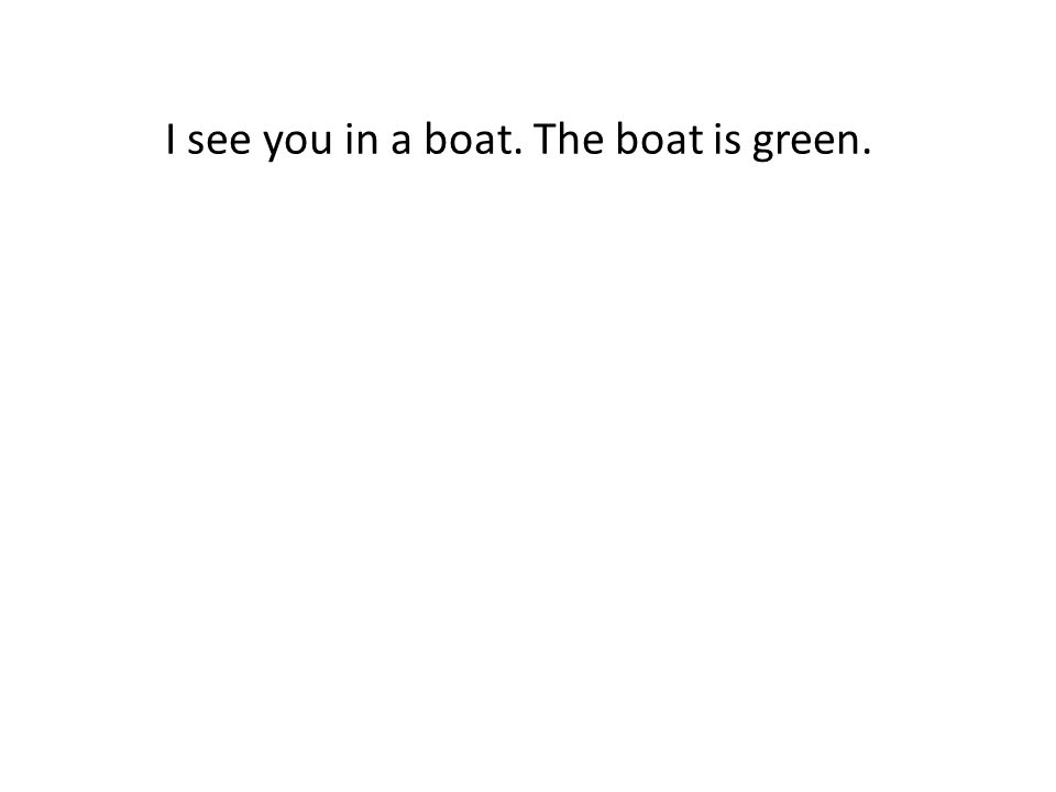 I see you in a boat. The boat is green.