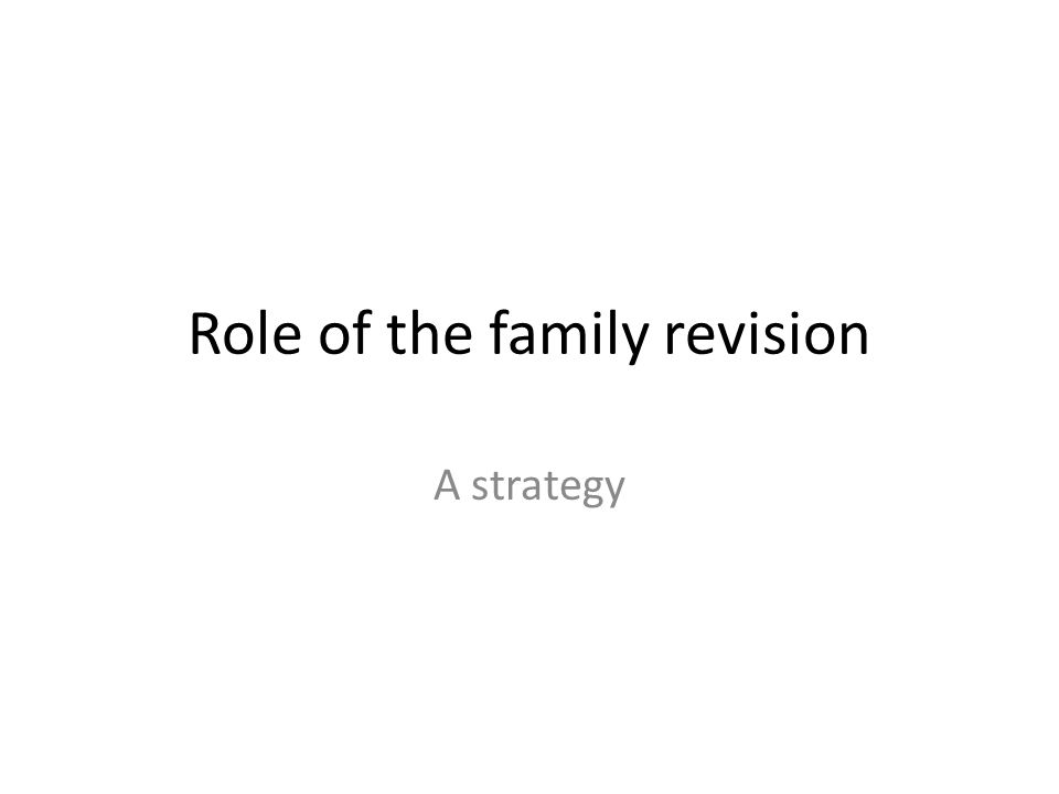 Role of the family revision A strategy