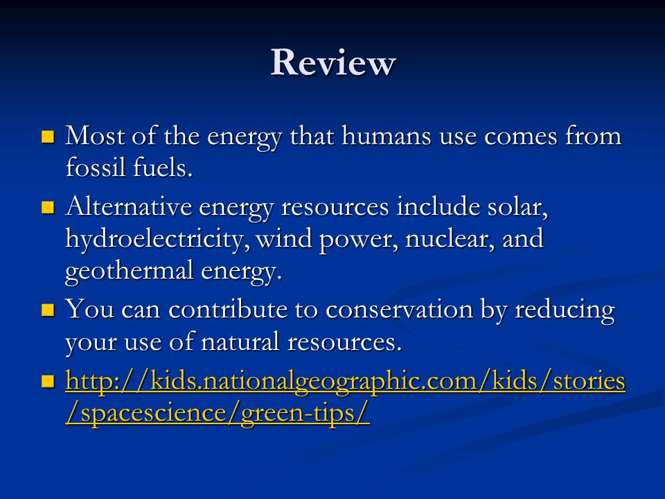 Review Most of the energy that humans use comes from fossil fuels.