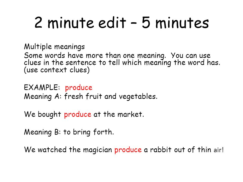 2 minute edit – 5 minutes Multiple meanings Some words have