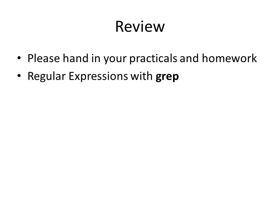 Review Please hand in your practicals and homework Regular
