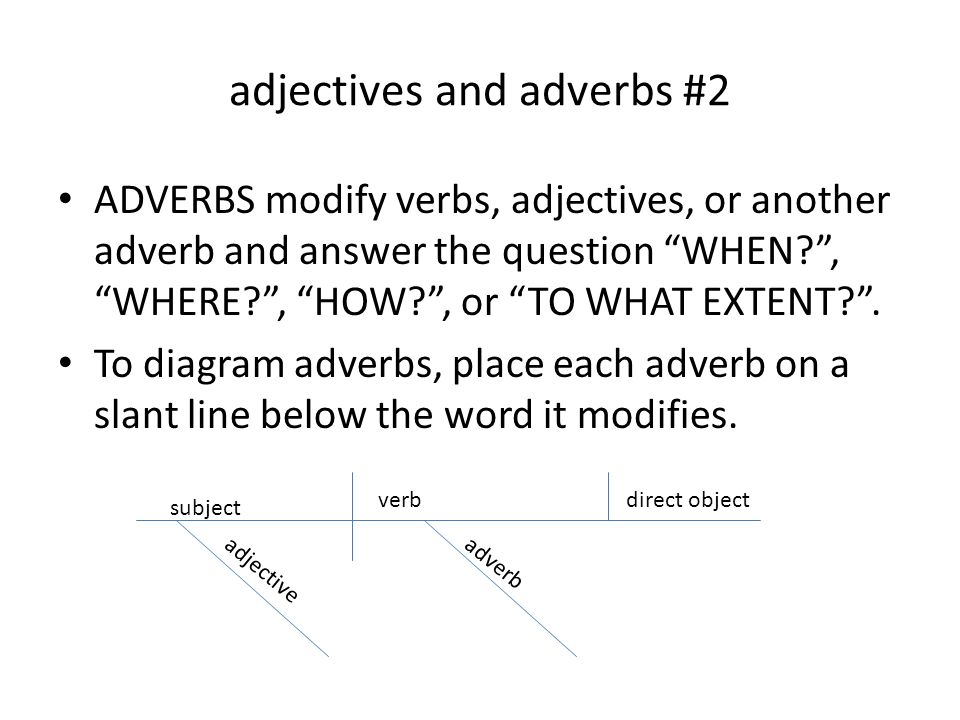 Diagramming sentences adjectives and adverbs 2 adverbs modify adjectives and adverbs 2 adverbs modify verbs adjectives or another adverb and answer ccuart Images