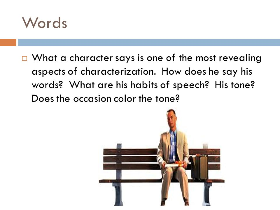 Words  What a character says is one of the most revealing aspects of characterization.
