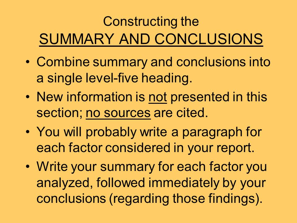 Constructing the SUMMARY AND CONCLUSIONS Combine summary and conclusions into a single level-five heading.