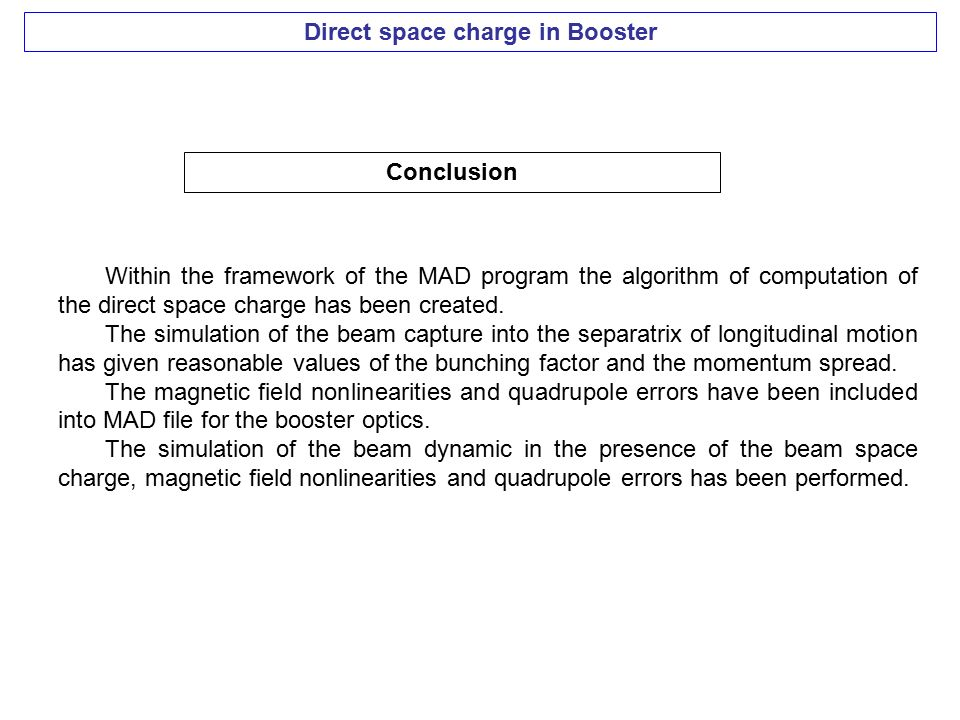Direct space charge in Booster Conclusion Within the framework of the MAD program the algorithm of computation of the direct space charge has been created.