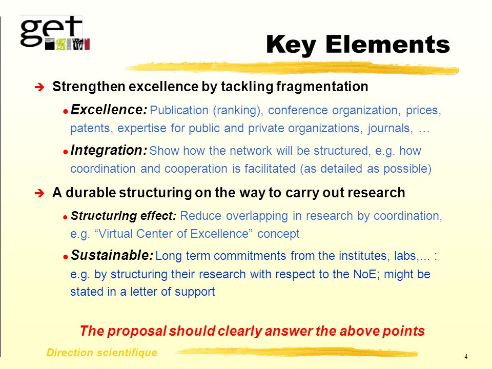 4 Direction scientifique è Strengthen excellence by tackling fragmentation l Excellence: Publication (ranking), conference organization, prices, patents, expertise for public and private organizations, journals, … l Integration: Show how the network will be structured, e.g.