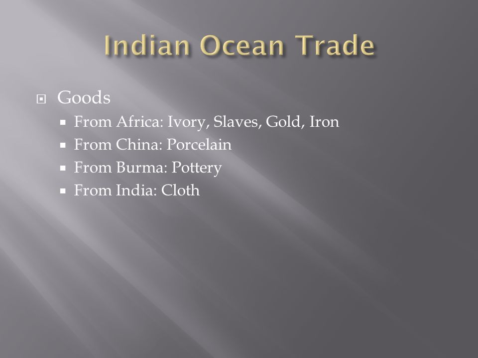  Goods  From Africa: Ivory, Slaves, Gold, Iron  From China: Porcelain  From Burma: Pottery  From India: Cloth