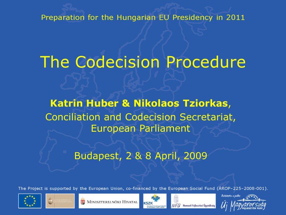 1 The Codecision Procedure Katrin Huber Nikolaos Tziorkas Conciliation And Secretariat European Parliament Budapest 2 8 April 2009