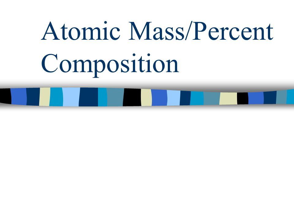 Atomic Mass/Percent Composition