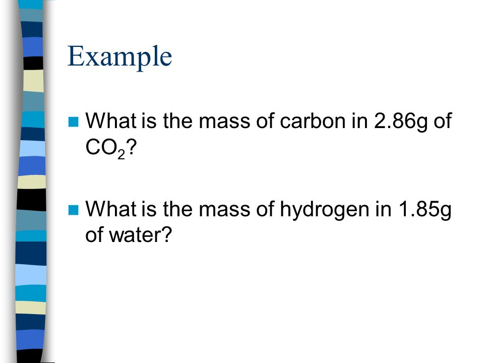 Example What is the mass of carbon in 2.86g of CO 2 .
