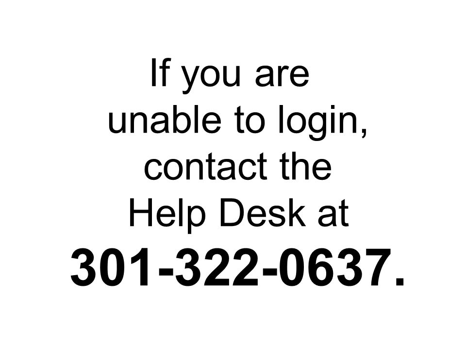 If you are unable to login, contact the Help Desk at