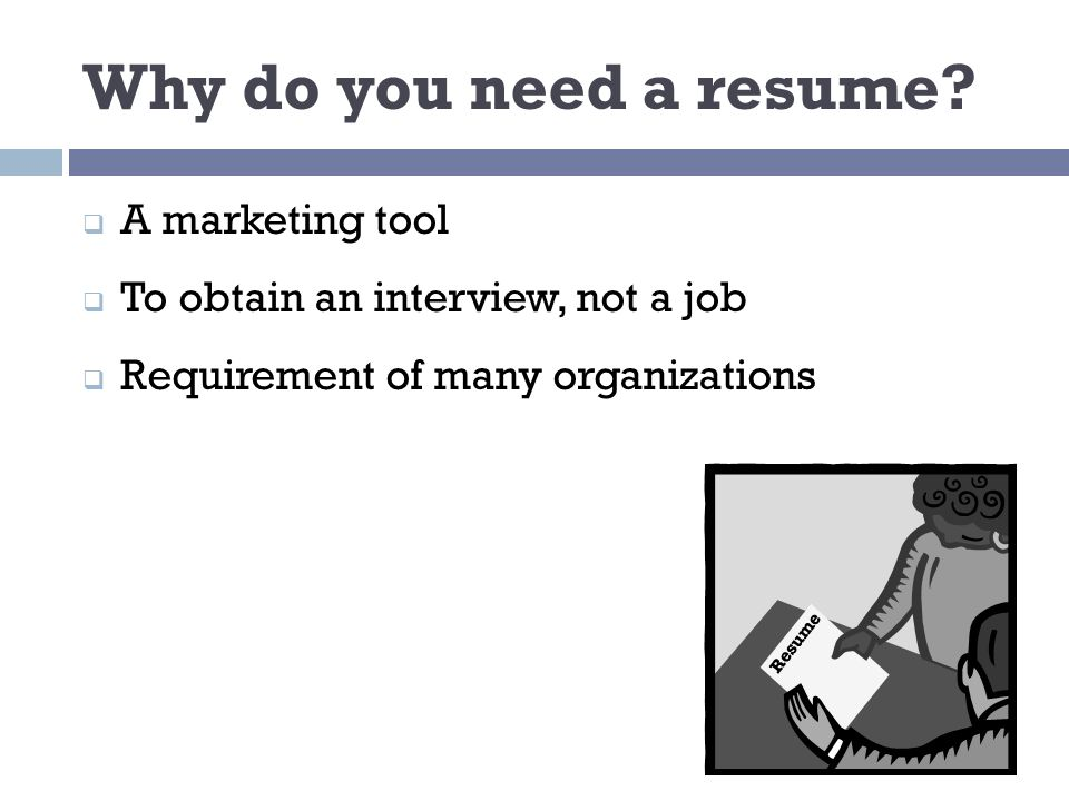 RESUME WRITING 101. Why do you need a resume?  A marketing tool ...