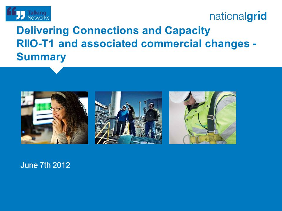 Delivering Connections and Capacity RIIO-T1 and associated commercial changes - Summary June 7th 2012