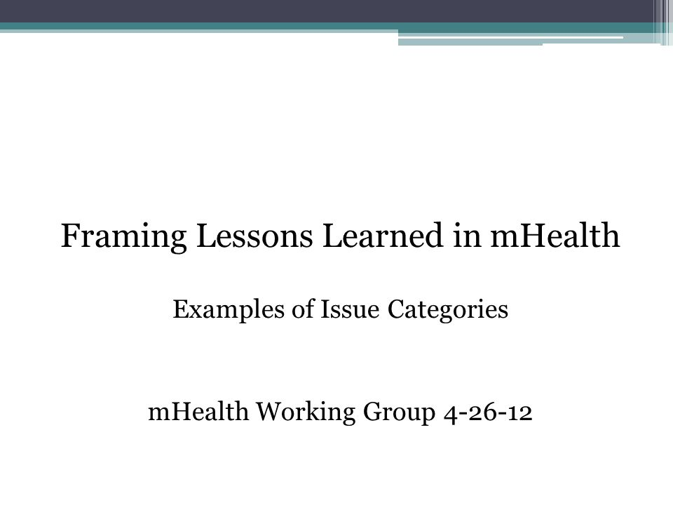 Framing Lessons Learned in mHealth Examples of Issue Categories ...