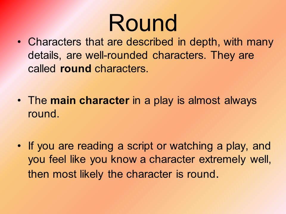Round Characters that are described in depth, with many details, are well-rounded characters.