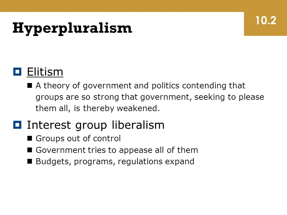 Hyperpluralism  Elitism A theory of government and politics contending that groups are so strong that government, seeking to please them all, is thereby weakened.