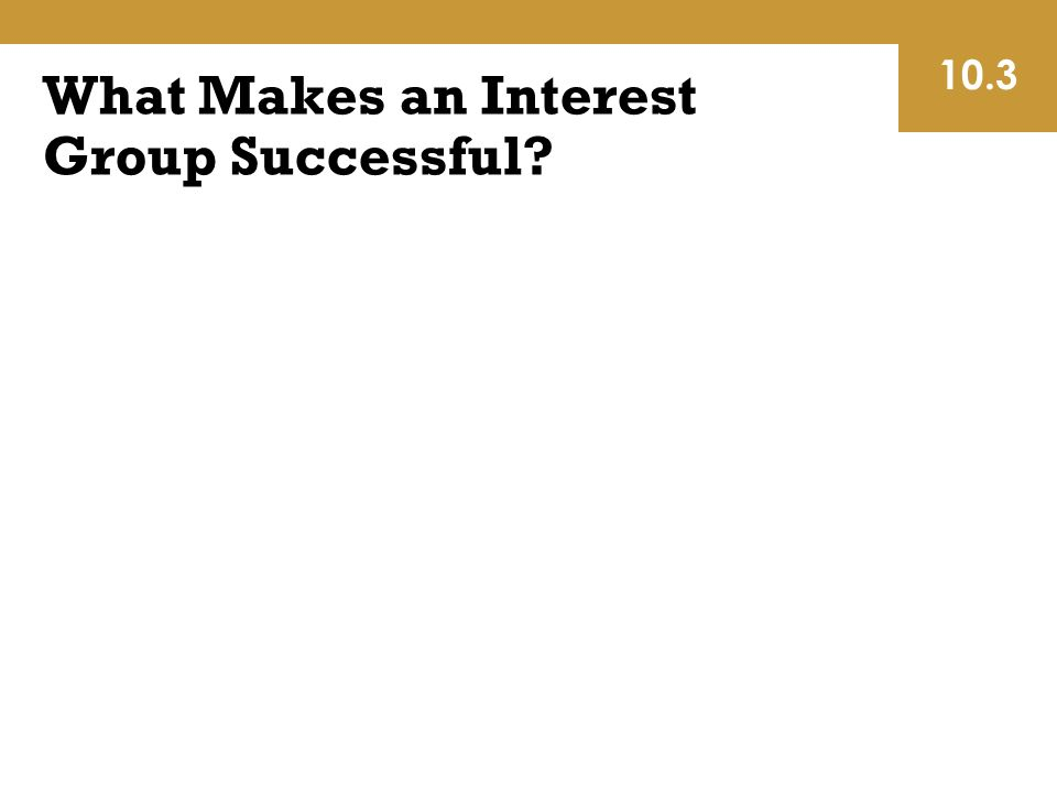 What Makes an Interest Group Successful 10.3