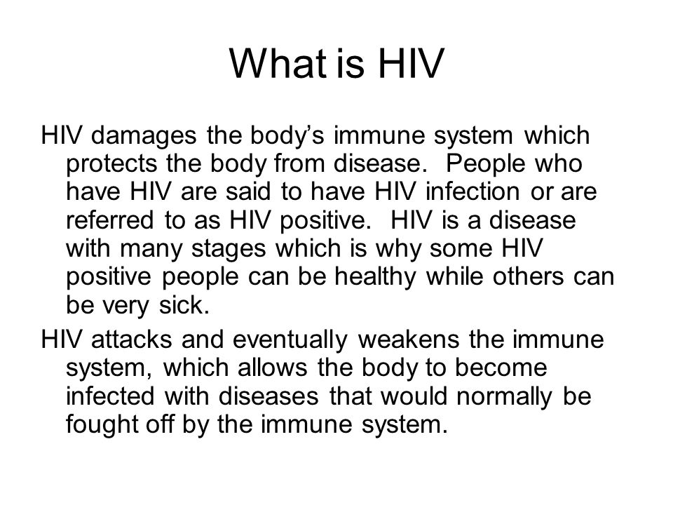 Hivaids What Is Hiv Hiv Damages The Bodys Immune System Which