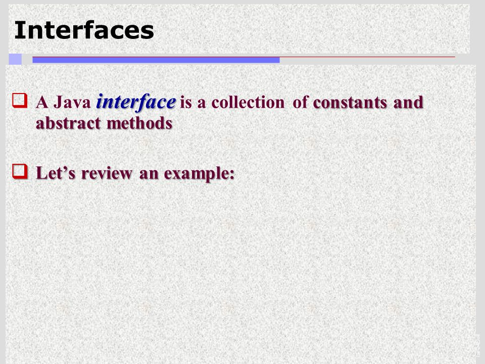 11 Interfaces interface constants and abstract methods  A Java interface is a collection of constants and abstract methods  Let's review an example: