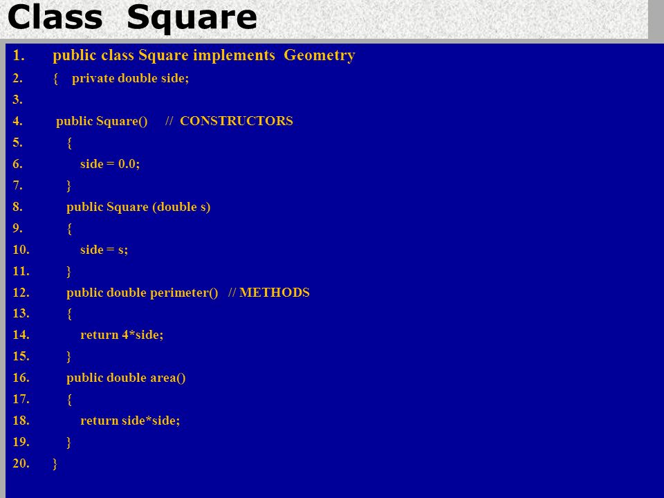 Class Square 1.public class Square implements Geometry 2.{ private double side; 3.