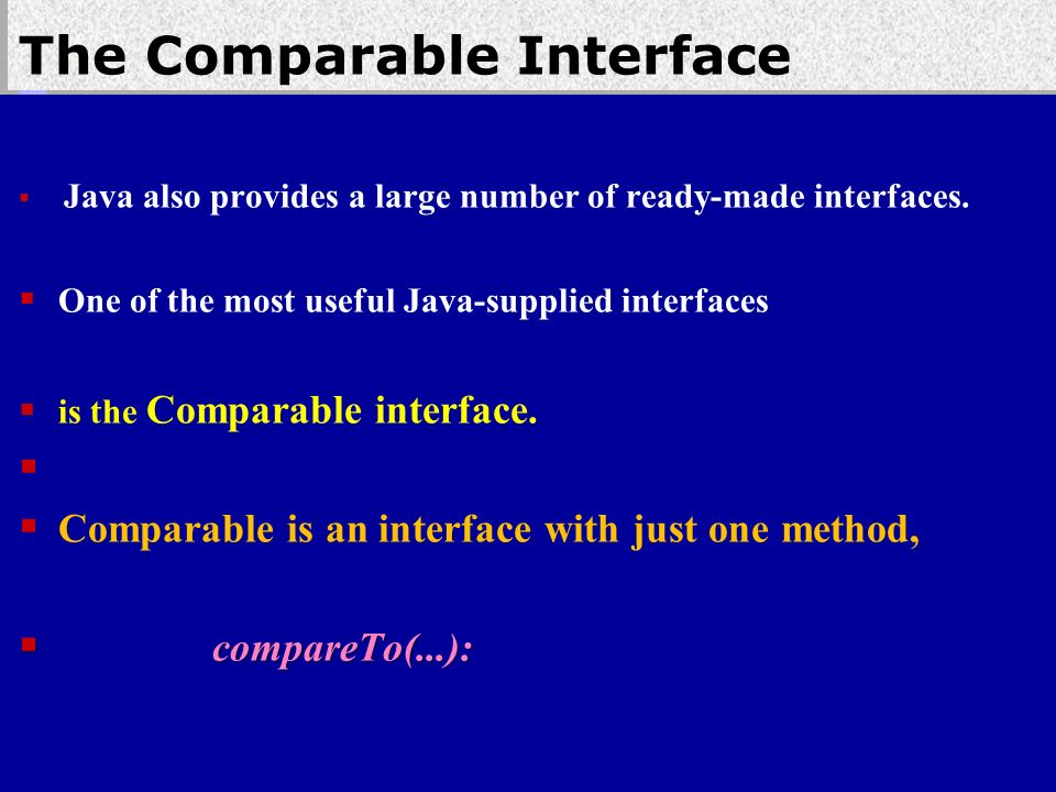 The Comparable Interface  Java also provides a large number of ready-made interfaces.
