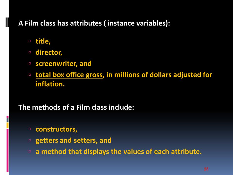 A Film class has attributes ( instance variables):  title,  director,  screenwriter, and  total box office gross, in millions of dollars adjusted for inflation.
