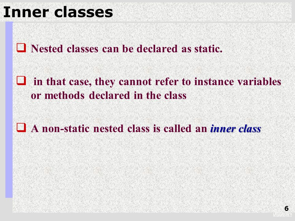 Inner classes  Nested classes can be declared as static.