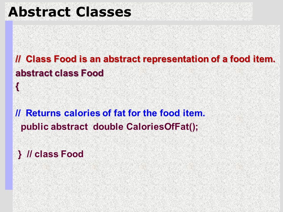 7 Abstract Classes // Class Food is an abstract representation of a food item.