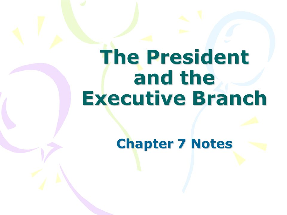 The President and the Executive Branch Chapter 7 Notes