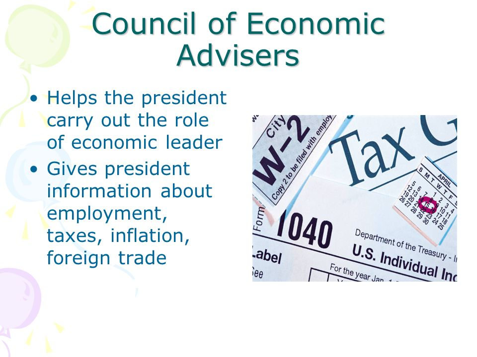 Council of Economic Advisers Helps the president carry out the role of economic leader Gives president information about employment, taxes, inflation, foreign trade