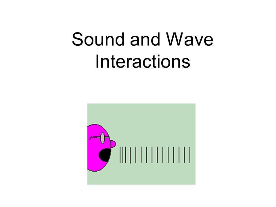 Sound and Wave Interactions