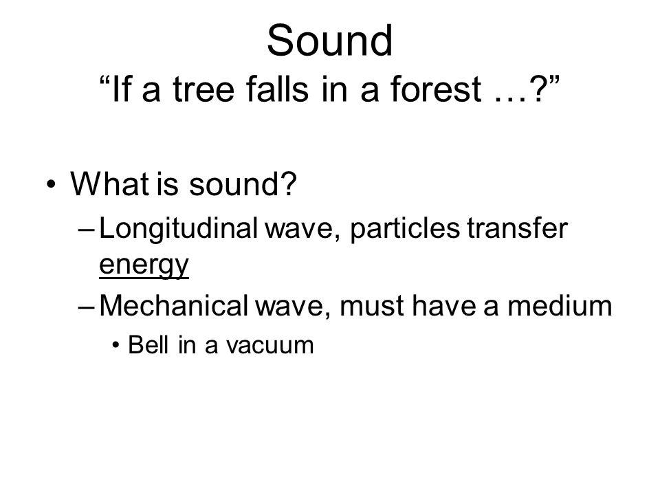 Sound If a tree falls in a forest … What is sound.