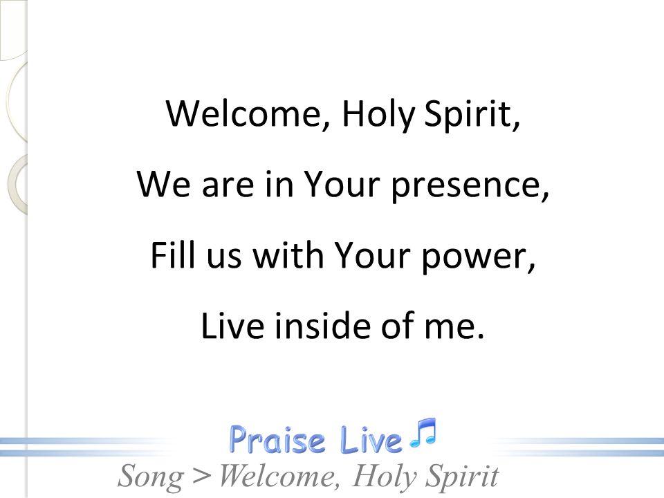 Song > Welcome, Holy Spirit  Song > Welcome, Holy Spirit, We