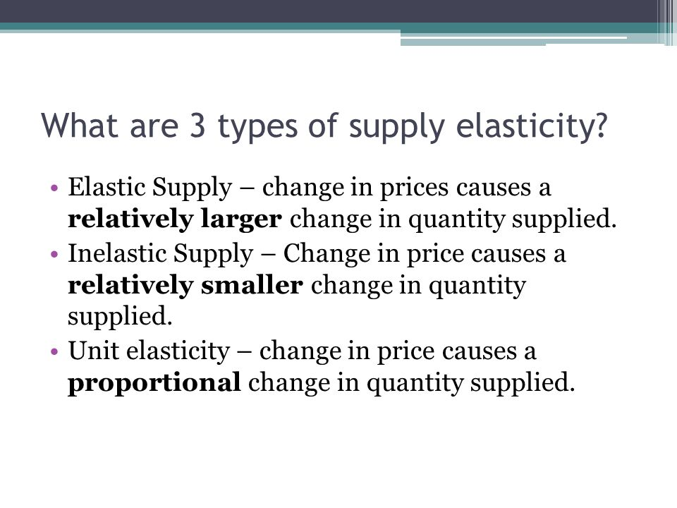 Supply Elasticity What Are 3 Types Of Supply Elasticity Elastic Supply Change In Prices Causes A Relatively Larger Change In Quantity Supplied Inelastic Ppt Download