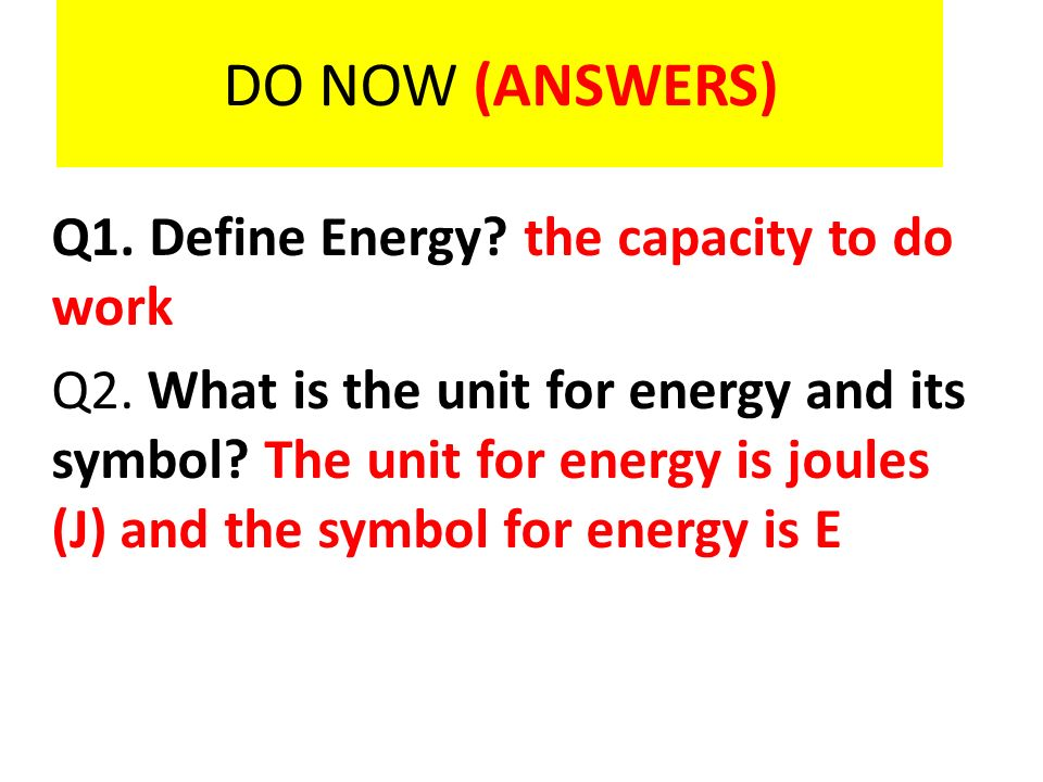 Do Now Q1 Define Energy Q2 What Is The Unit For Energy And Its