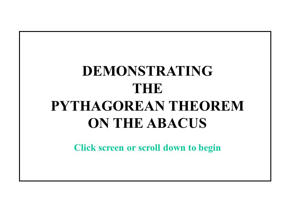 THE PYTHAGOREAN THEOREM AND THE PYTHAGOREAN ABACUS END Click or