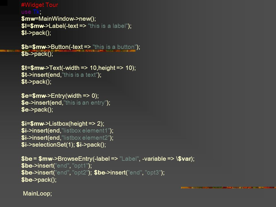 PERL TK  4 Use an IDE 3  Use the documentation! 2  Experiment  1