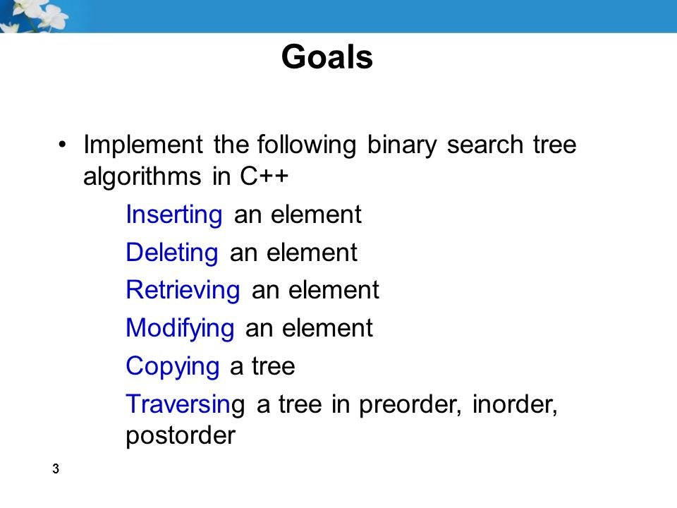 Chapter 8 Binary Search Trees  2 Goals Define and use the