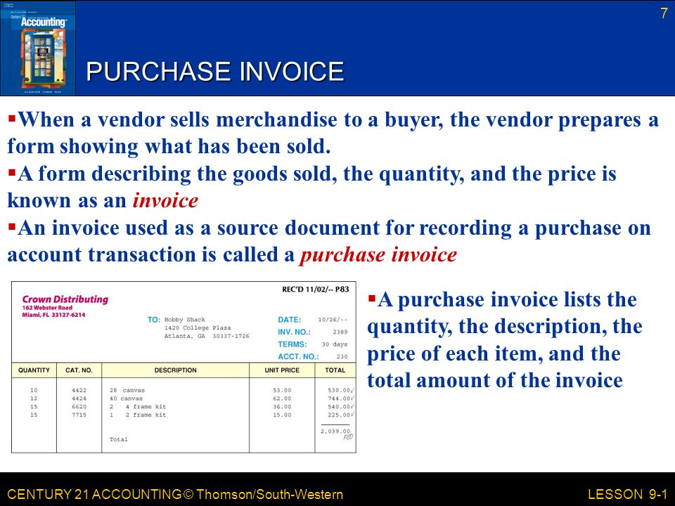 CENTURY 21 ACCOUNTING © Thomson/South-Western PURCHASE INVOICE 7 LESSON 9-1  When a vendor sells merchandise to a buyer, the vendor prepares a form showing what has been sold.