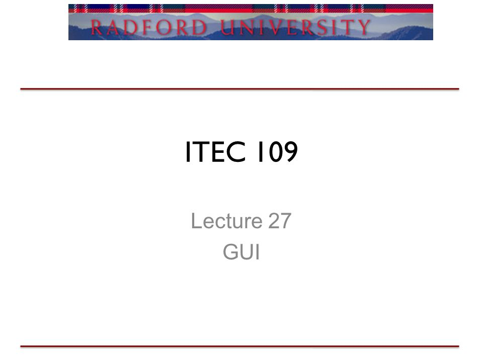 ITEC 109 Lecture 27 GUI  GUIs Review Sounds –Arrays hold sample