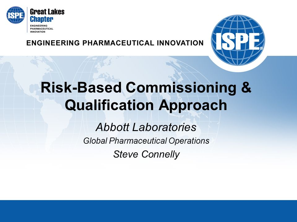 12 Risk Based Commissioning Qualification Approach Abbott Laboratories Global Pharmaceutical Operations Steve Connelly
