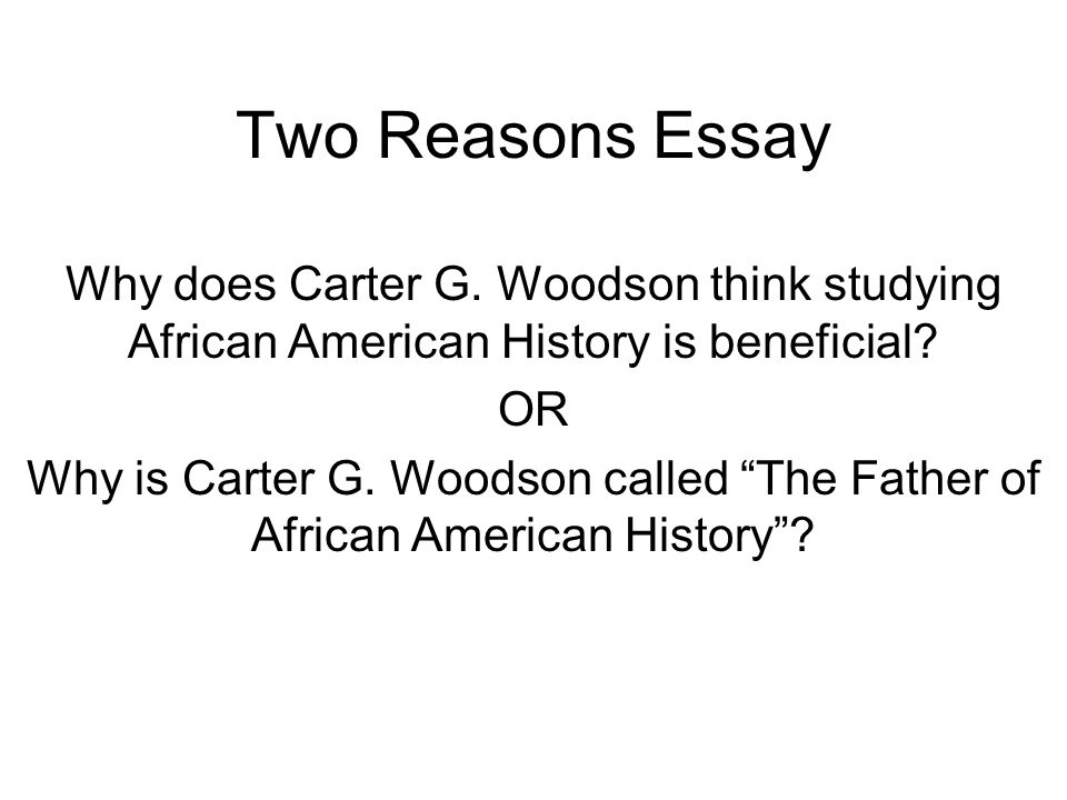 High School English Essay Topics Two Reasons Essay Why Does Carter G Woodson Think Studying African  American History Is Beneficial Thesis Examples For Essays also Essay Thesis Example Two Reasons Essay Why Does Carter G Woodson Think Studying African  Political Science Essay