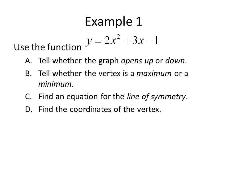 Example 1 Use the function A.Tell whether the graph opens up or down.