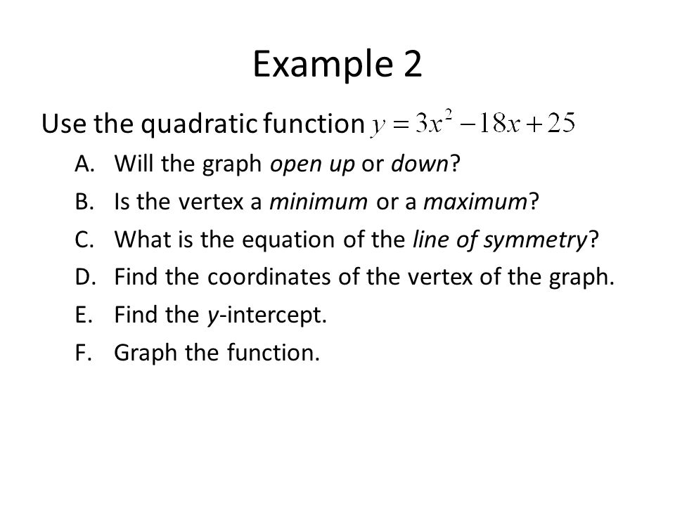 Example 2 Use the quadratic function A.Will the graph open up or down.