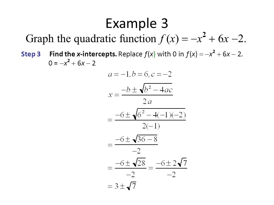 Example 3 Graph the quadratic function f (x)   x 2  6x  Step 3 Find the x-intercepts.