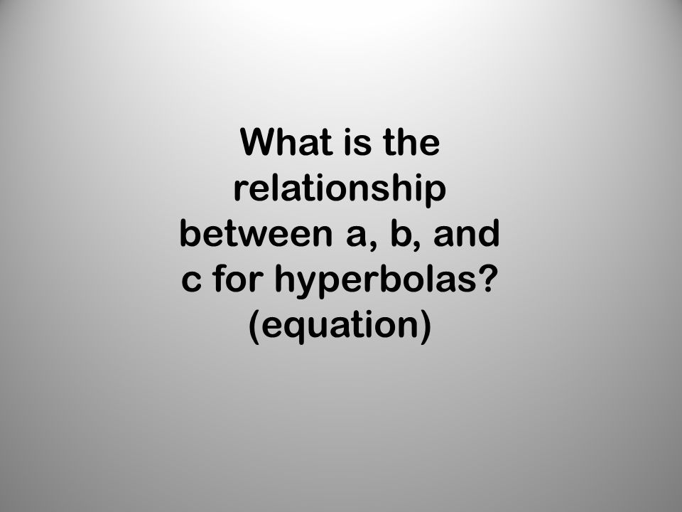 What is the relationship between a, b, and c for hyperbolas (equation)