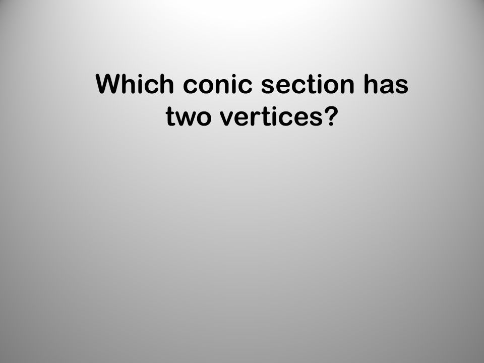 Which conic section has two vertices