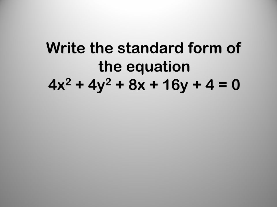 Write the standard form of the equation 4x 2 + 4y 2 + 8x + 16y + 4 = 0