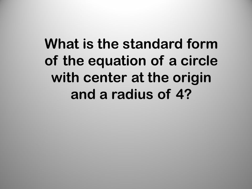 What is the standard form of the equation of a circle with center at the origin and a radius of 4