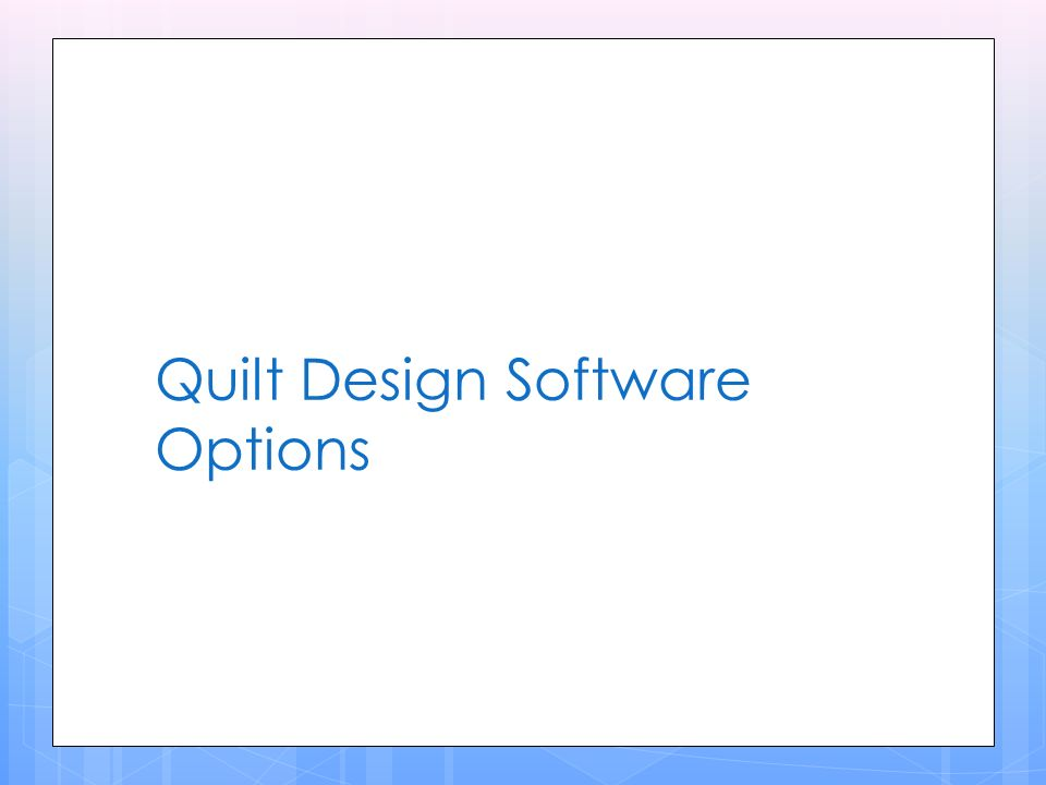 Quilt Design Software Options Quilt Design Software Programs Quilt Pro V5 Mac Or V6 Windows Quilt Print Sew Series Quilting Stencils Ppt Download